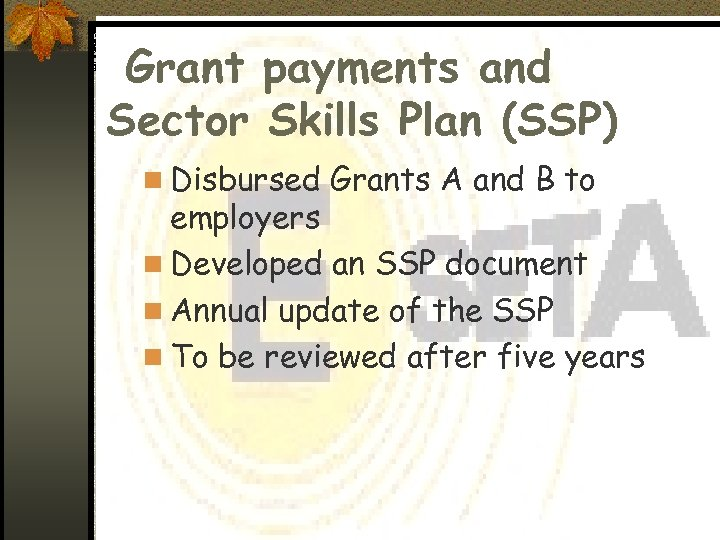 Grant payments and Sector Skills Plan (SSP) n Disbursed Grants A and B to