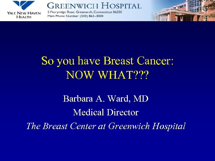 So you have Breast Cancer: NOW WHAT? ? ? Barbara A. Ward, MD Medical