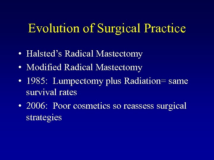 Evolution of Surgical Practice • Halsted's Radical Mastectomy • Modified Radical Mastectomy • 1985:
