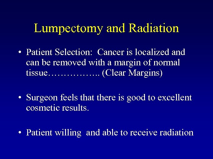 Lumpectomy and Radiation • Patient Selection: Cancer is localized and can be removed with