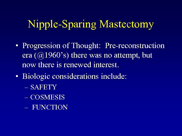Nipple-Sparing Mastectomy • Progression of Thought: Pre-reconstruction era (@1960's) there was no attempt, but