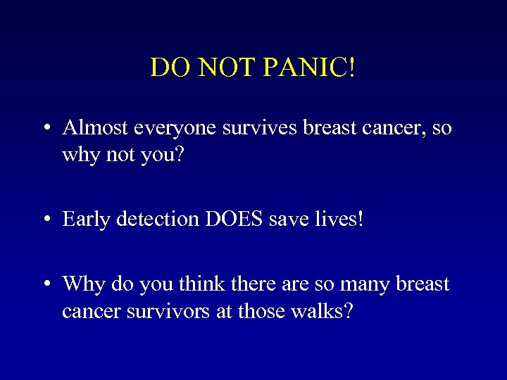 DO NOT PANIC! • Almost everyone survives breast cancer, so why not you? •