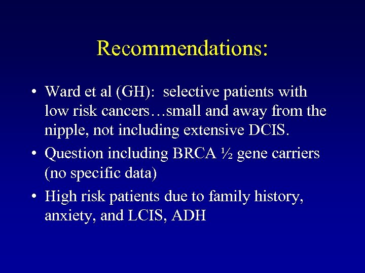 Recommendations: • Ward et al (GH): selective patients with low risk cancers…small and away