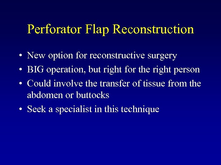 Perforator Flap Reconstruction • New option for reconstructive surgery • BIG operation, but right
