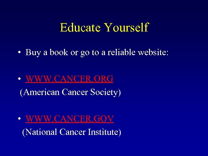 Educate Yourself • Buy a book or go to a reliable website: • WWW.