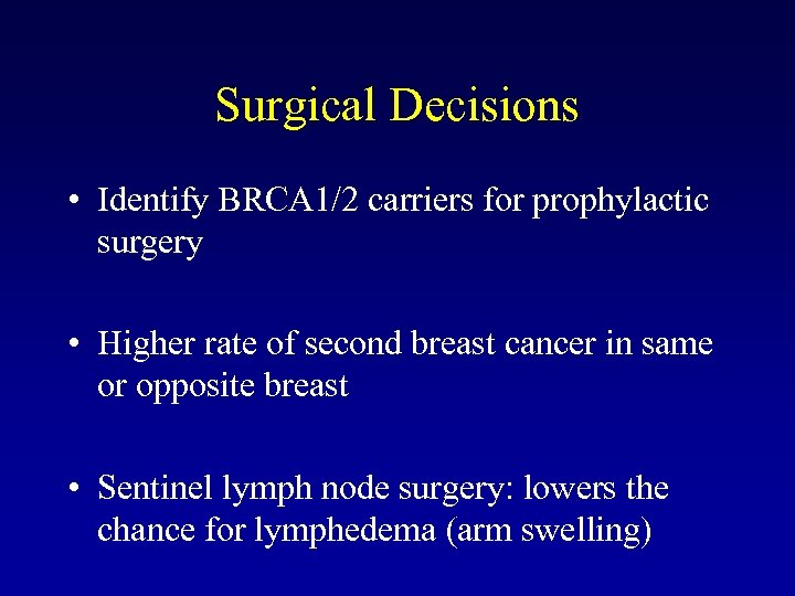 Surgical Decisions • Identify BRCA 1/2 carriers for prophylactic surgery • Higher rate of