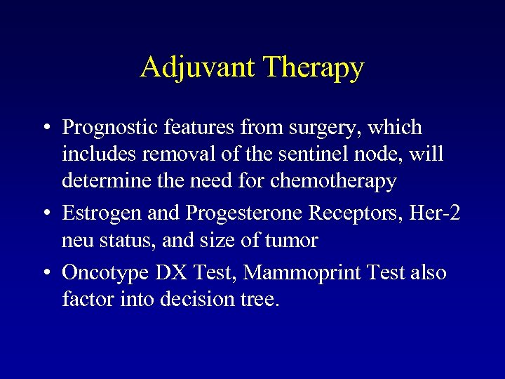 Adjuvant Therapy • Prognostic features from surgery, which includes removal of the sentinel node,