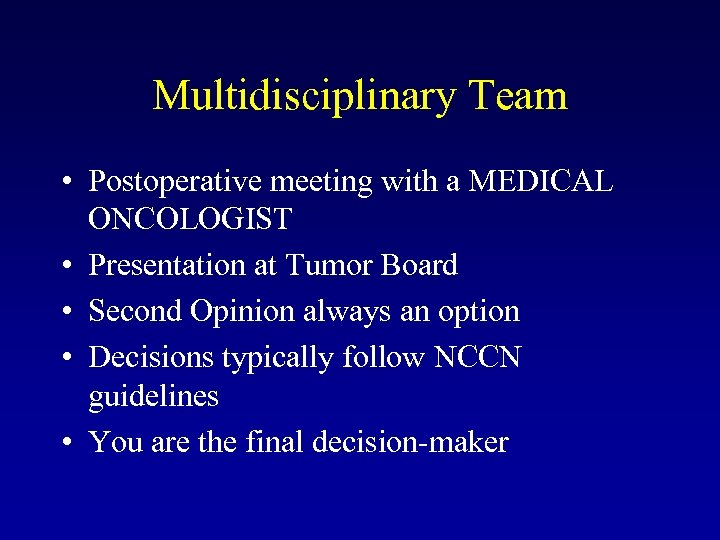 Multidisciplinary Team • Postoperative meeting with a MEDICAL ONCOLOGIST • Presentation at Tumor Board