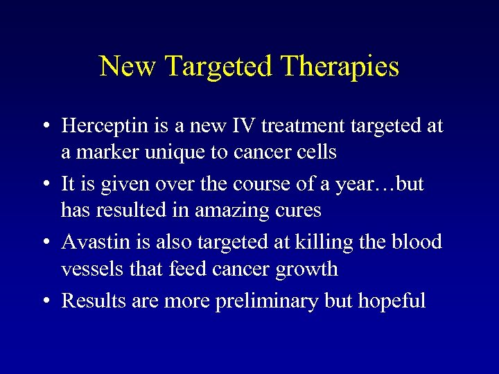 New Targeted Therapies • Herceptin is a new IV treatment targeted at a marker