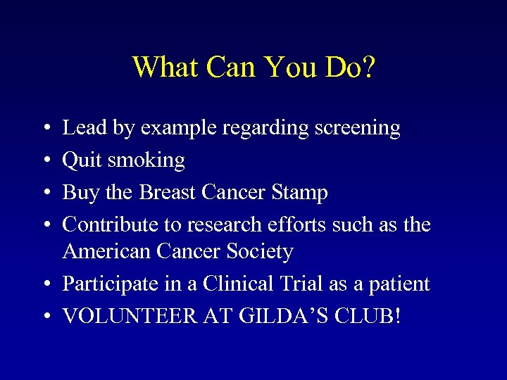 What Can You Do? • • Lead by example regarding screening Quit smoking Buy