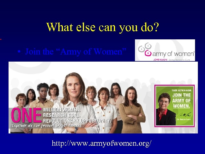 """What else can you do? • Join the """"Army of Women"""" http: //www."""