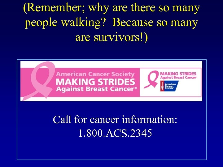 (Remember; why are there so many people walking? Because so many are survivors!) Call