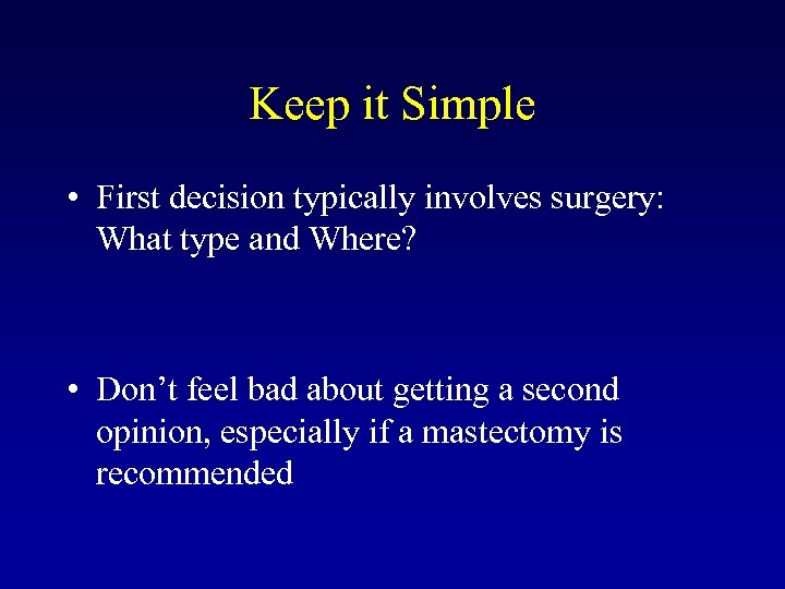 Keep it Simple • First decision typically involves surgery: What type and Where? •