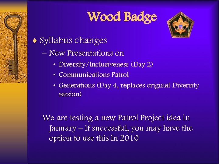 Wood Badge ¨ Syllabus changes – New Presentations on • Diversity/Inclusiveness (Day 2) •