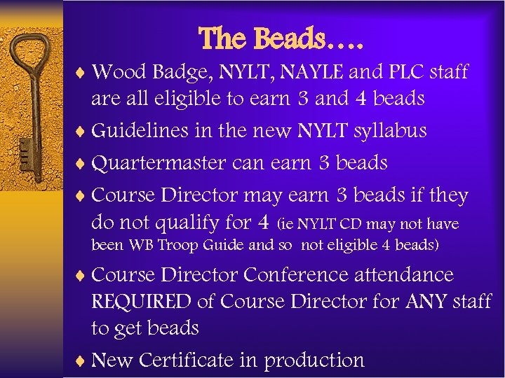The Beads…. ¨ Wood Badge, NYLT, NAYLE and PLC staff are all eligible to