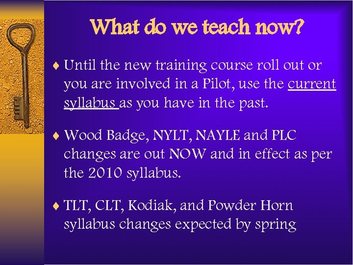 What do we teach now? ¨ Until the new training course roll out or