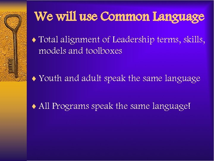 We will use Common Language ¨ Total alignment of Leadership terms, skills, models and