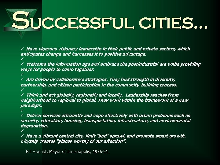 Successful cities… ü Have vigorous visionary leadership in their public and private sectors, which