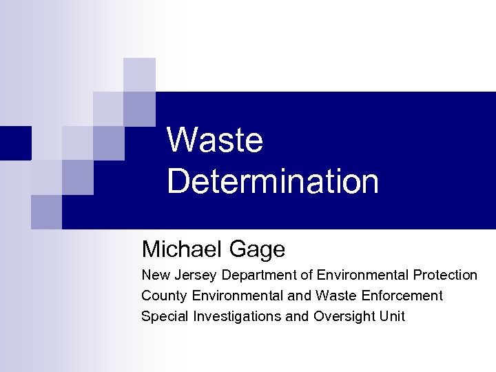 Waste Determination Michael Gage New Jersey Department of Environmental Protection County Environmental and Waste