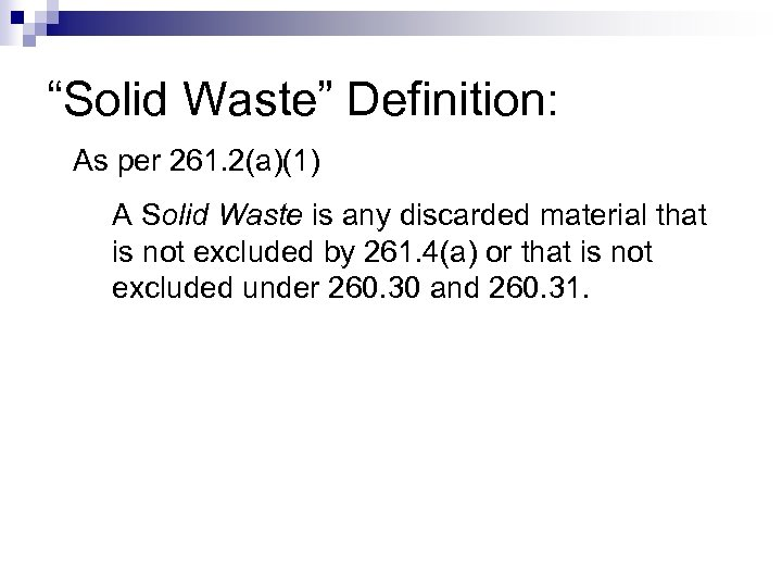"""""""Solid Waste"""" Definition: As per 261. 2(a)(1) A Solid Waste is any discarded material"""