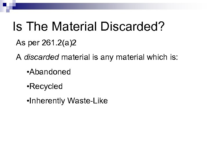Is The Material Discarded? As per 261. 2(a)2 A discarded material is any material