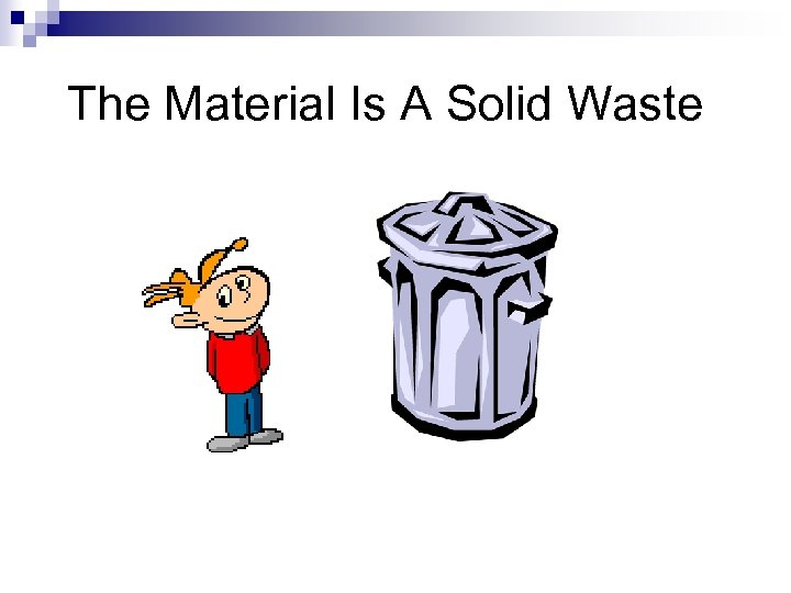 The Material Is A Solid Waste
