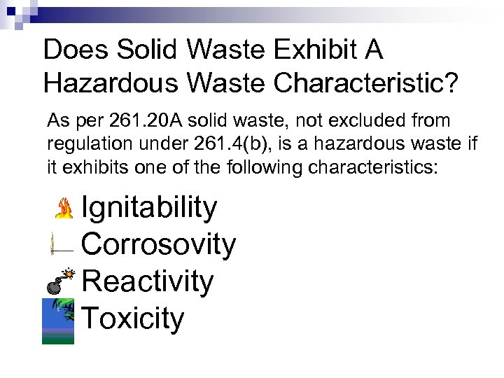 Does Solid Waste Exhibit A Hazardous Waste Characteristic? As per 261. 20 A solid
