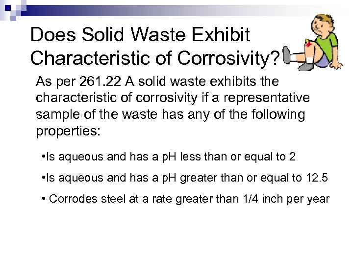 Does Solid Waste Exhibit Characteristic of Corrosivity? As per 261. 22 A solid waste