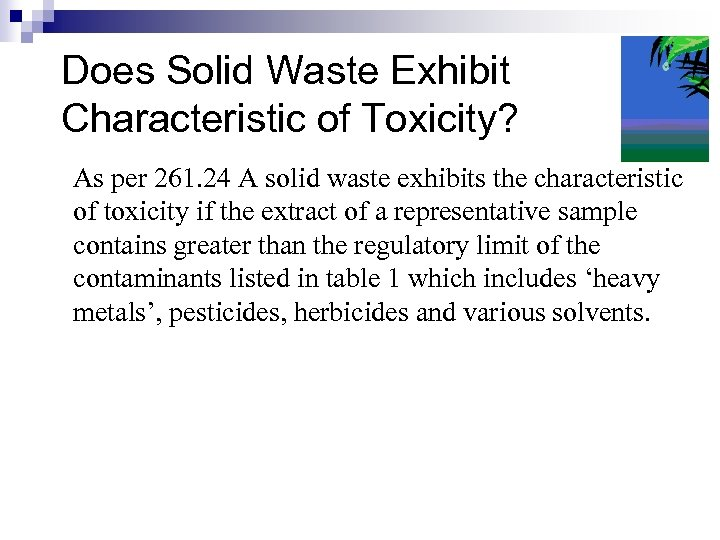 Does Solid Waste Exhibit Characteristic of Toxicity? As per 261. 24 A solid waste