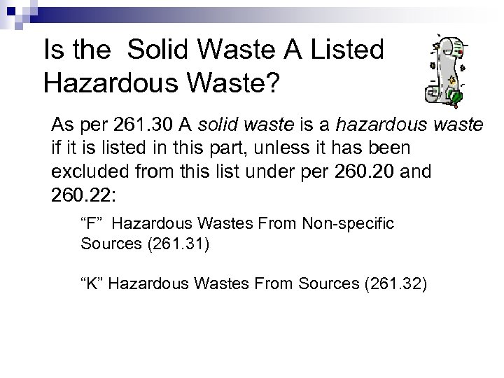 Is the Solid Waste A Listed Hazardous Waste? As per 261. 30 A solid