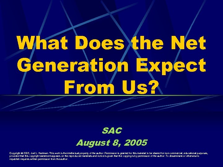 What Does the Net Generation Expect From Us? SAC August 8, 2005 Copyright ©