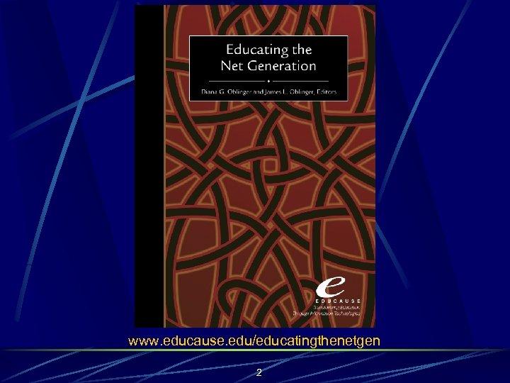 www. educause. edu/educatingthenetgen 2