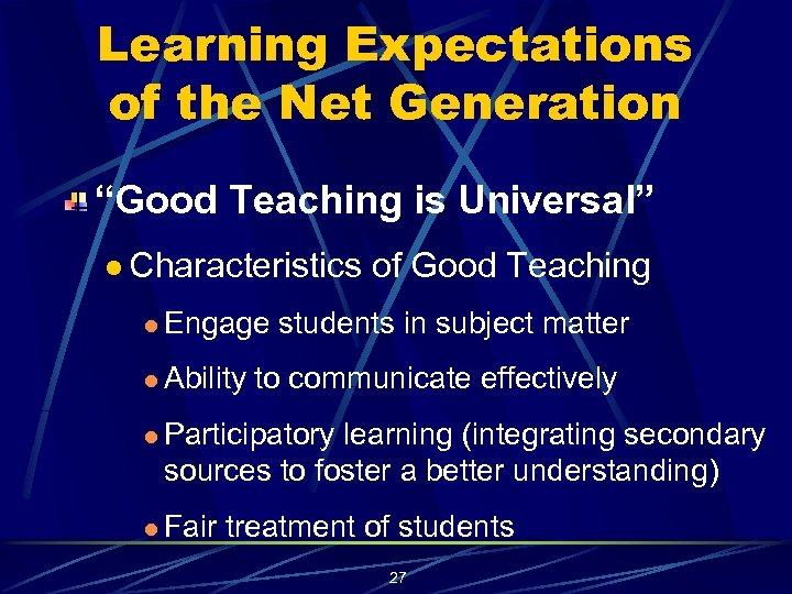 "Learning Expectations of the Net Generation ""Good Teaching is Universal"" l Characteristics l Engage"