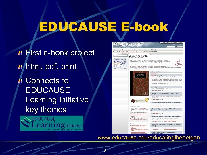 EDUCAUSE E-book First e-book project html, pdf, print Connects to EDUCAUSE Learning Initiative key