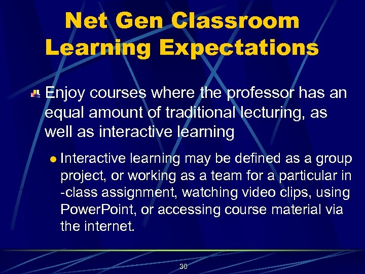 Net Gen Classroom Learning Expectations Enjoy courses where the professor has an equal amount
