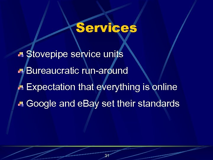 Services Stovepipe service units Bureaucratic run-around Expectation that everything is online Google and e.