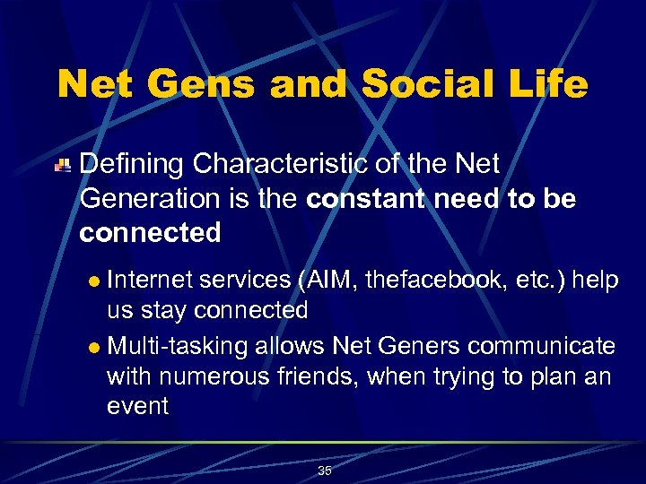 Net Gens and Social Life Defining Characteristic of the Net Generation is the constant