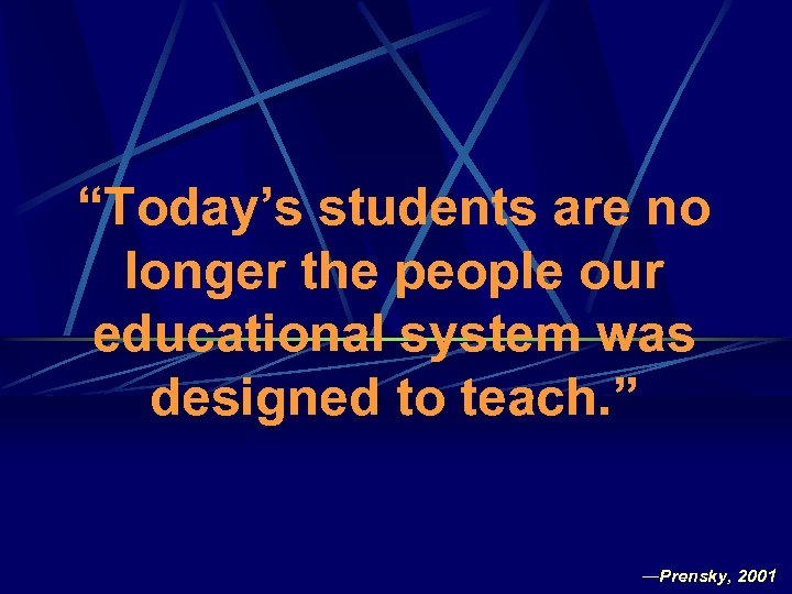 """Today's students are no longer the people our educational system was designed to teach."