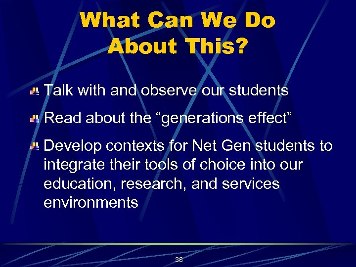 What Can We Do About This? Talk with and observe our students Read about