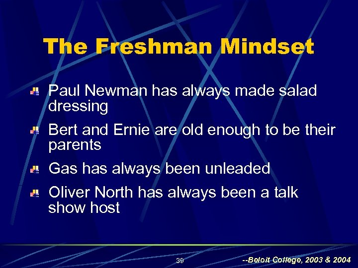 The Freshman Mindset Paul Newman has always made salad dressing Bert and Ernie are