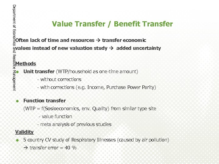 Department of Economics and Resource Management Value Transfer / Benefit Transfer Often lack of