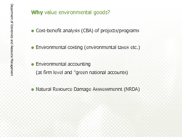 Department of Economics and Resource Management Why value environmental goods? = Cost-benefit analysis (CBA)
