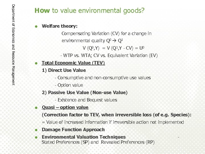 Department of Economics and Resource Management How to value environmental goods? = Welfare theory: