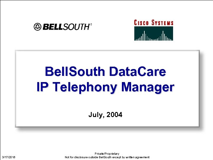 Bell. South Data. Care IP Telephony Manager July, 2004 3/17/2018 Private/Proprietary Not for disclosure