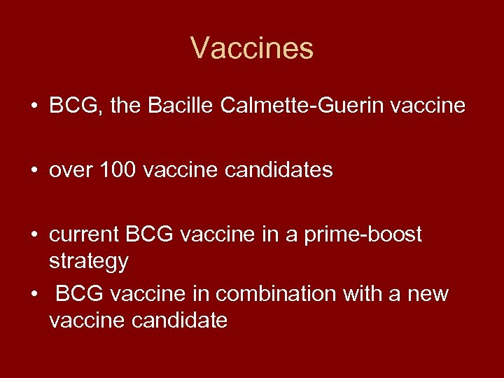 Vaccines • BCG, the Bacille Calmette-Guerin vaccine • over 100 vaccine candidates • current