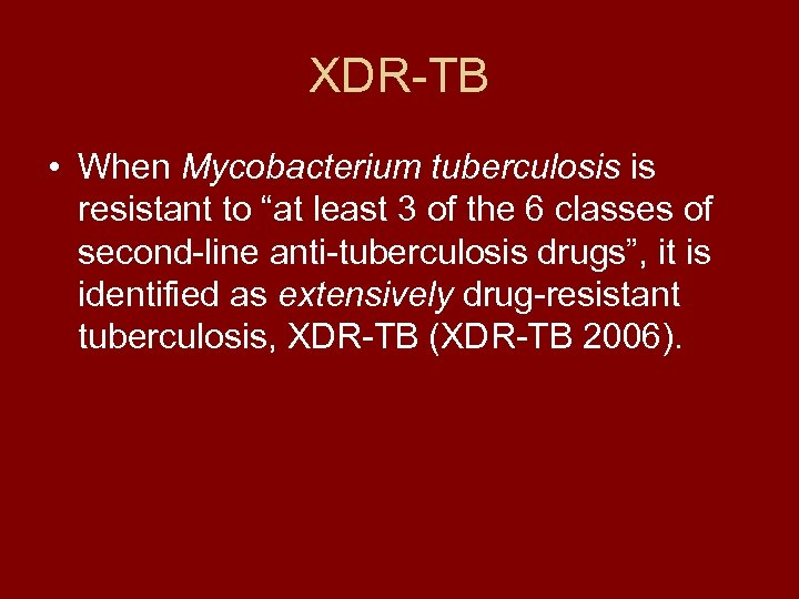 """XDR-TB • When Mycobacterium tuberculosis is resistant to """"at least 3 of the 6"""