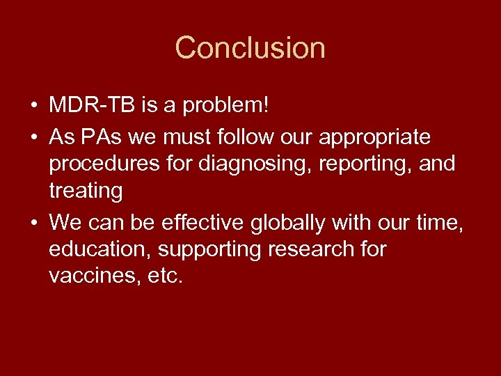 Conclusion • MDR-TB is a problem! • As PAs we must follow our appropriate