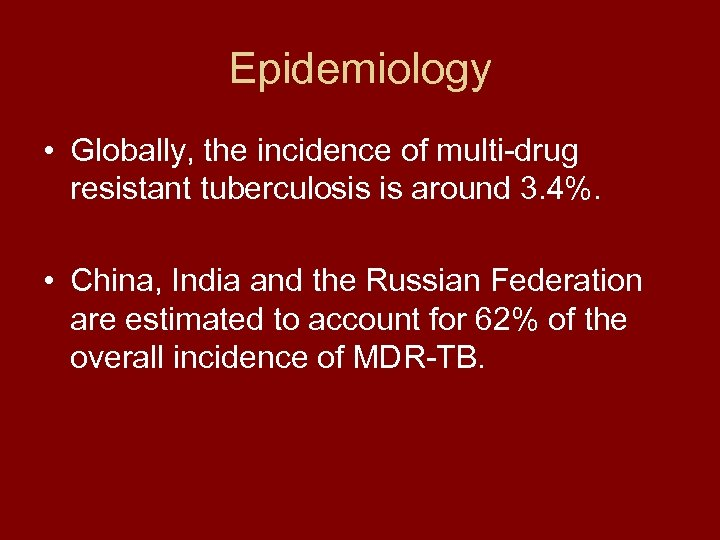 Epidemiology • Globally, the incidence of multi-drug resistant tuberculosis is around 3. 4%. •