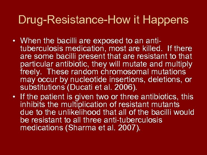 Drug-Resistance-How it Happens • When the bacilli are exposed to an antituberculosis medication, most