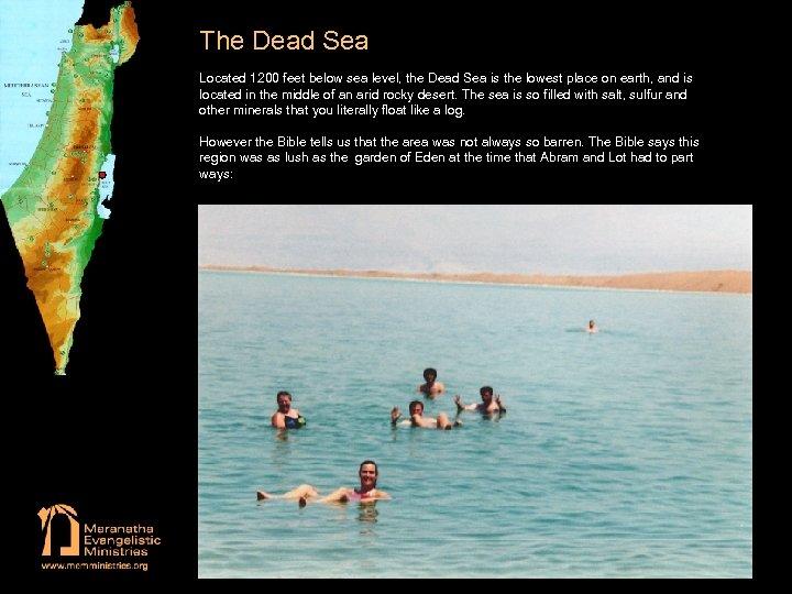 The Dead Sea Located 1200 feet below sea level, the Dead Sea is the